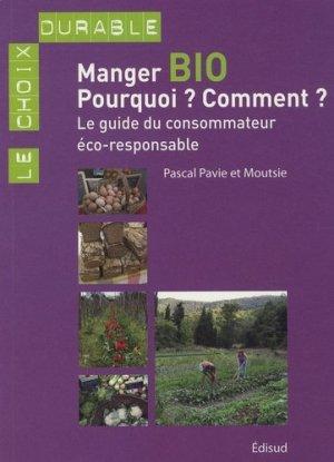 Manger bio Pourquoi ? Comment ? Le guide du consommateur éco-responsable - edisud - 9782744907845 -