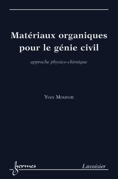 Matériaux organiques pour le génie civil - hermès / lavoisier - 9782746207578 -