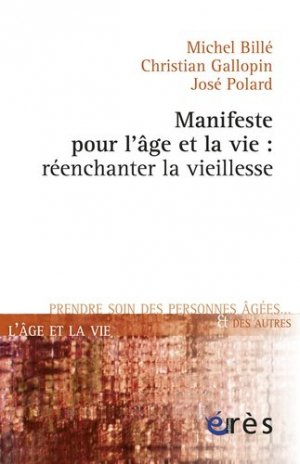 Manifeste pour l'âge et la vie : réenchanter la vieillesse - eres - 9782749233635 -