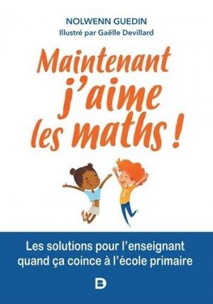 Maintenant, j'aime les maths ! - De Boeck supérieur - 9782807333123 -