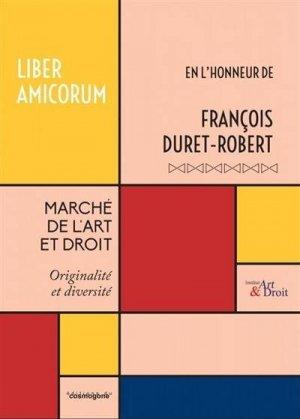 Marché de l'Art et Droit - Liber Amicorum - François DURET-ROBERT - du cosmogone - 9782810302857 -