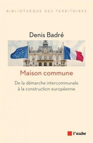 Maison commune. De la démarche intercommunale à la construction européenne - l'aube - 9782815936156 -