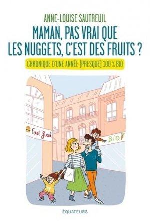Maman, pas vrai que les nuggets c'est des fruits ? Chronique d'une année (presque) 100% bio - equateurs - 9782849905517 -
