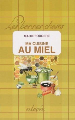 Ma cuisine au miel. Edition revue et augmentée - Utovie - 9782868193490 -