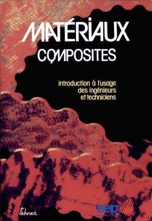 Matériaux composites Introduction à l'usage des ingénieurs et des techniciens - teknea - 9782877170079 -
