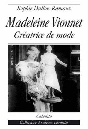 Madeleine Vionnet. Créatrice de mode - Cabédita Editions - 9782882954657 -