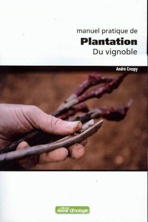 Manuel pratique de Plantation du vignoble - oenoplurimedia - 9782905428424 -