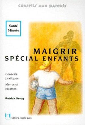 MAIGRIR SPECIAL ENFANTS. Conseils pratiques, Menus et recettes - Josette Lyon - 9782906757912 -