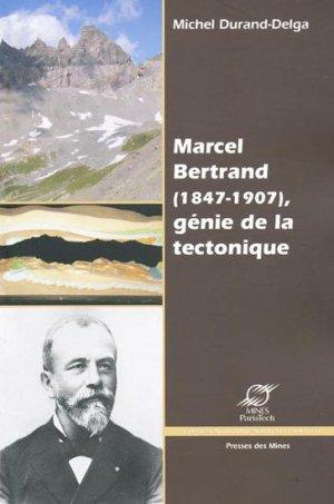 Marcel Bertrand (1847 - 1907), génie de la tectonique - presses des mines - 9782911256325 -