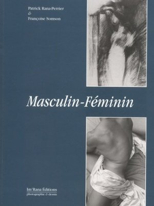Masculin-Féminin. Regards croisés d'une peintre et d'un photographe sur des nus anonymes - Im'Rana Editions - 9782951562912 -