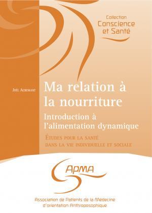 Ma relation à la nourriture, introduction à l'alimentation dynamique - apma - 9782952083959 -