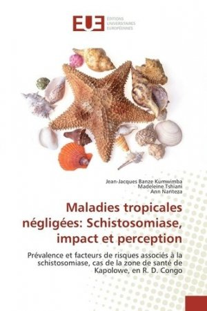 Maladies tropicales négligées: Schistosomiase, impact et perception - universitaires europeennes - 9783841745705 -