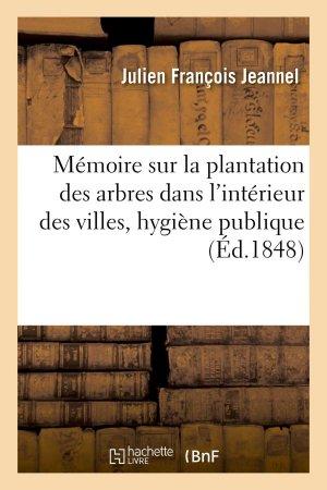 Mémoire sur la plantation des arbres dans l'intérieur des villes, au point de vue de l'hygiène - hachette livre / bnf - 9782013739917 -