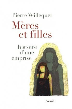 Mères et filles. Histoire d'une emprise - du seuil - 9782020966597 -