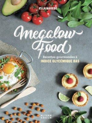 Mégalowfood - Recettes gourmandes à indice glycémique bas - alternatives - 9782072726552 -