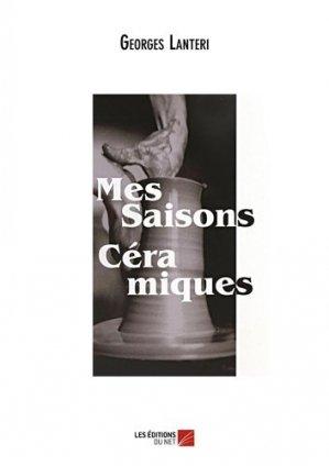 Mes saisons céramiques - Les Editions du Net - 9782312002903 -