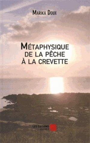 Métaphysique de la pêche à la crevette - Les Editions du Net - 9782312011134 -