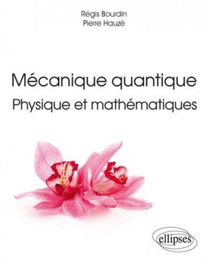 Mécanique quantique : physique et mathématiques - ellipses - 9782340013056
