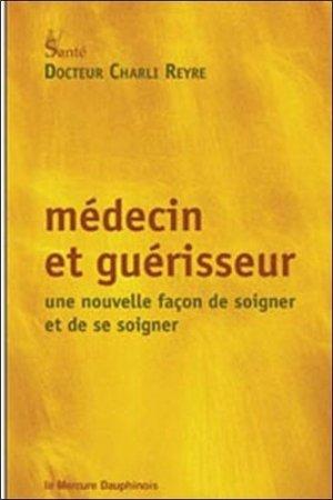 Médecin et guérisseur. Une nouvelle façon de soigner et de se soigner - le mercure dauphinois - 9782356620125 -