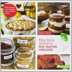 Mes bons desserts aux sucres naturels - terre vivante - 9782360981090 -