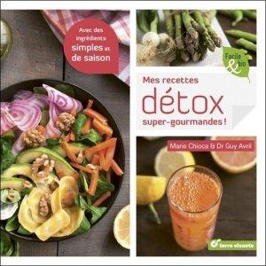 Mes recettes détox super-gourmandes! - terre vivante - 9782360981502 -