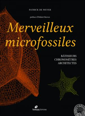 Merveilleux microfossiles - batisseurs, chronometres, archictectes - biotope - 9782366621846 -