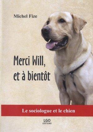 Merci Will, et à bientôt. Le sociologue et le chien - Editions Les Grilles d'Or - 9782369960195 -