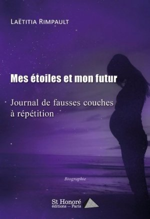 Mes étoiles et mon futur. Journal de fausses couches à répétition - Saint Honoré Editions - 9782407016372 -