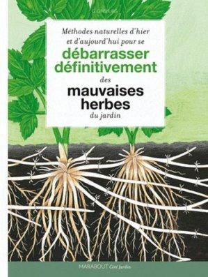 Méthodes naturelles d'hier et d'aujourd'hui pour se débarrasser définitivement des mauvaises herbes du jardin - Marabout - 9782501063562 -
