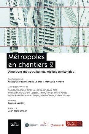 Métropoles en chantiers. Volume 2, Ambitions métropolitaines, réalités territoriales - berger levrault - 9782701319797 -
