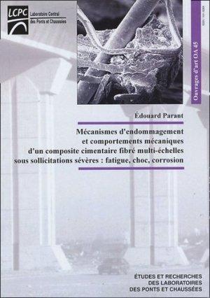 Mécanismes d'endommagement et comportements mécaniques d'un composite cimentaire fibré multi-échelles sous sollicitations sévères: fatigue,choc,corrosion - LCPC - 9782720803789 -