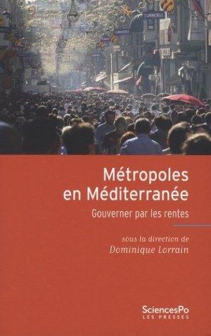 Métropoles en Méditerranée. Gouverner par les rentes - sciences po les presses - 9782724620603 -