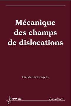 Mécanique des champs de dislocations - hermès / lavoisier - 9782746229839 -
