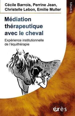 Médiation thérapeutique avec le cheval. Expérience institutionnelle de l'équithérapie - Erès - 9782749266671 -