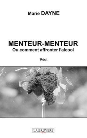 Menteur-menteur ou comment affronter l'alcool - Editions La Bruyère - 9782750014735 -