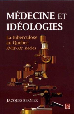 Médecine et idéologies. La tuberculose au Québec XVIII et XXe - presses universitaires de laval - 9782763739519 -