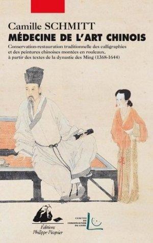 Médecine de l'art. Conservation des calligraphies et peintures chinoises en rouleaux à partir des textes de la dynastie Ming (1368-1644) - Philippe Picquier - 9782809702699 -