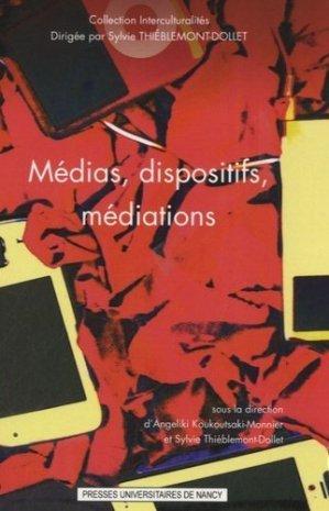 Médias, dispositifs, médiations - Presses Universitaires de Nancy - 9782814300071 -