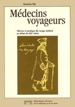 Médecins voyageurs. Théorie et pratique du voyage médical au début du XIXème siècle - georg - 9782825707807 -