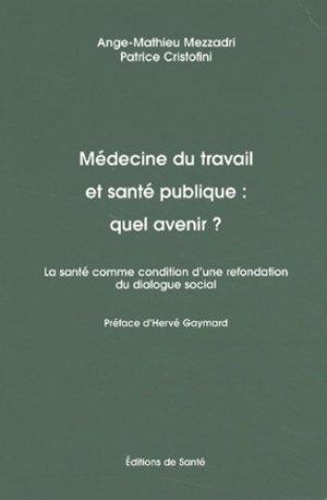 Médecine du travail et santé publique : quel avenir ? La santé comme condition d'une refondation du dialogue social - Santé - 9782864111382 -