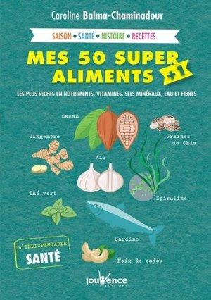 Mes 50 super aliments + 1 / les plus riches en nutriments, vitamines, sels minéraux, eau et fibres - jouvence - 9782889119073 -