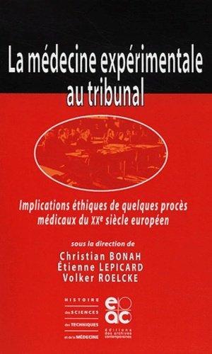 Médecine expérimentale au tribunal. Implications éthiques de quelques procès médicaux du XXe siècle européen - Archives Contemporaines Editions - 9782914610155 -
