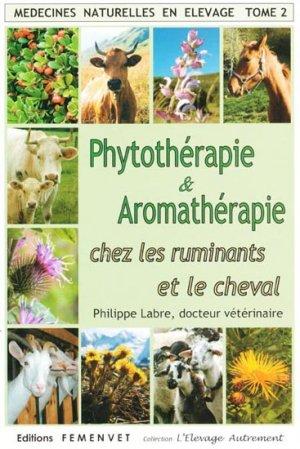 Phytothérapie et aromathérapie chez les ruminants et le cheval  Tome 2 - femenvet - 9782951651517 -
