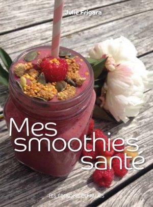 Mes smoothies santé - Les Editions du Palais - 9791090119451 -