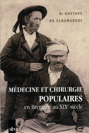 Médecine et chirurgie populaires en Bretagne au XIXe siècle - Stephane Batigne - 9791090887701 -