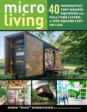 MICRO LIVING 40 INNOVATIVE TINY HOUSES  - STOREY PUBLISHING - 9781612128764 -