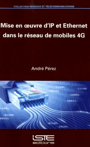 Mise en oeuvre d'IP et Ethernet dans le réseau de mobiles 4G - iste  - 9781784052447 -