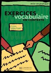 MISE EN PRATIQUE VOCABULAIRE - DEBUTANT - L - hachette - 9782011553911 -