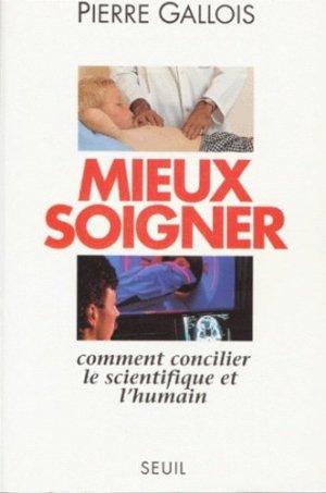MIEUX SOIGNER. Comment concilier le scientifique et l'humain - Seuil - 9782020236843 -
