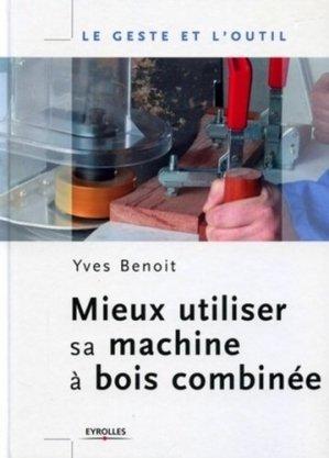 Mieux utiliser sa machine à bois combinée - eyrolles - 9782212113846 -
